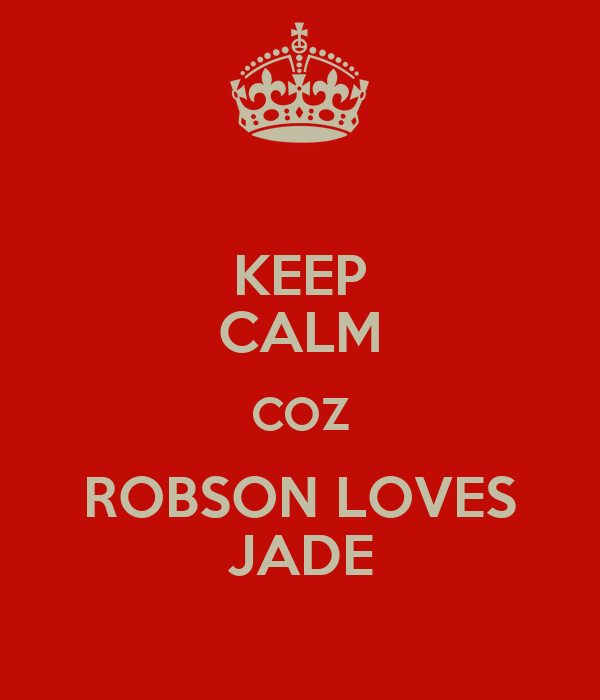 KEEP CALM COZ ROBSON LOVES JADE