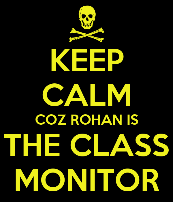 KEEP CALM COZ ROHAN IS THE CLASS MONITOR Poster | ROHAN | Keep ...