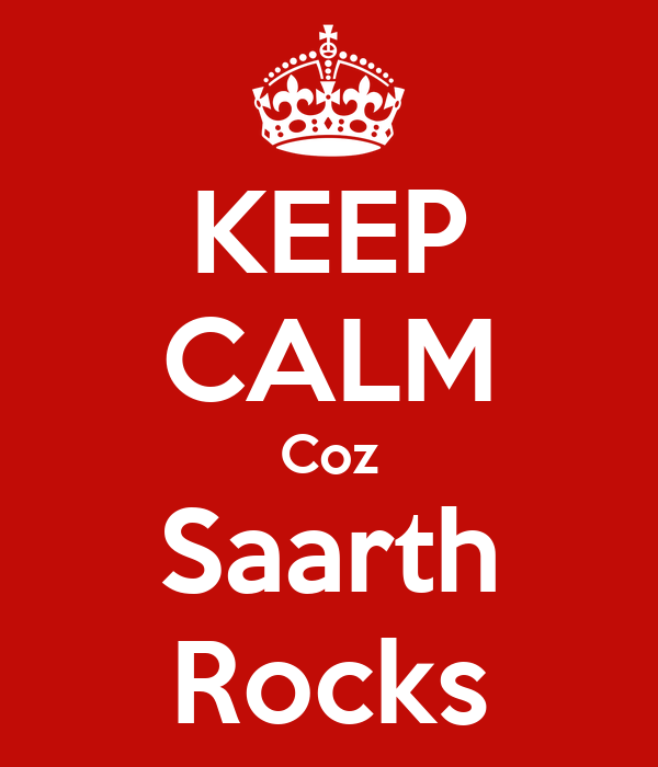 KEEP CALM Coz Saarth Rocks