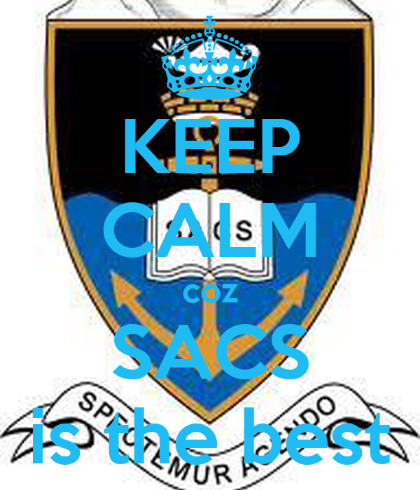 KEEP CALM coz SACS is the best
