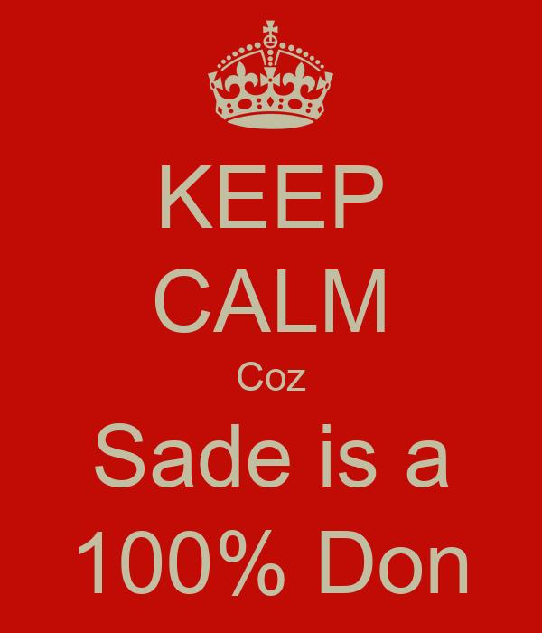 KEEP CALM Coz Sade is a 100% Don