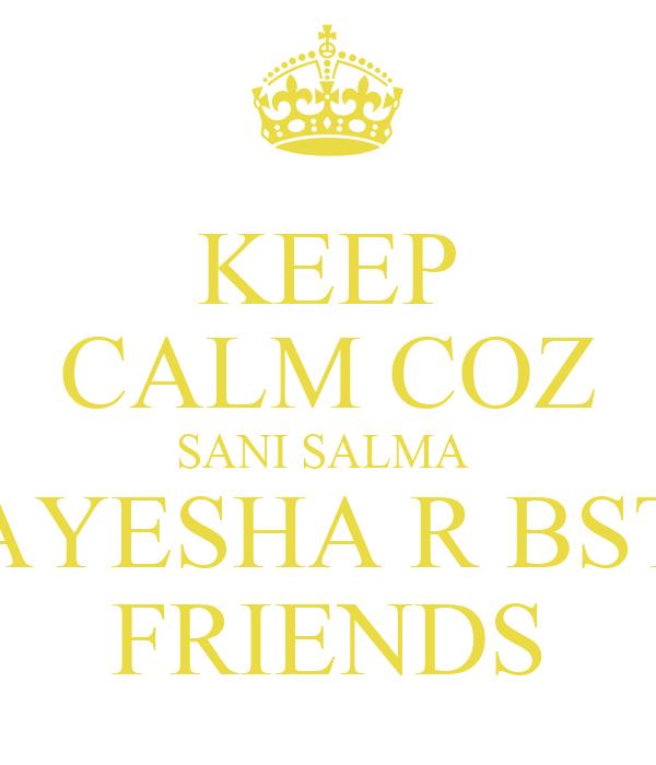 KEEP CALM COZ SANI SALMA  AYESHA R BST FRIENDS