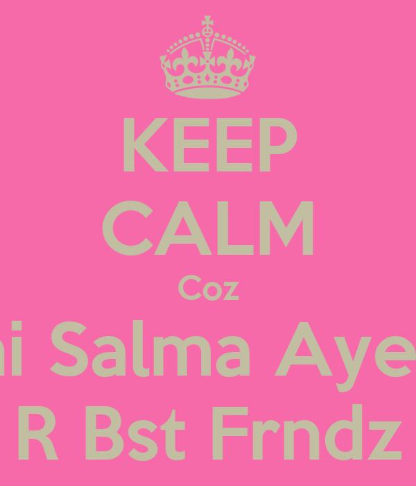 KEEP CALM Coz Sani Salma Ayesha R Bst Frndz