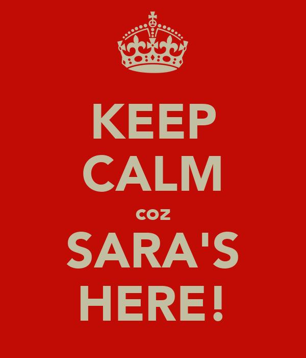 KEEP CALM coz SARA'S HERE!