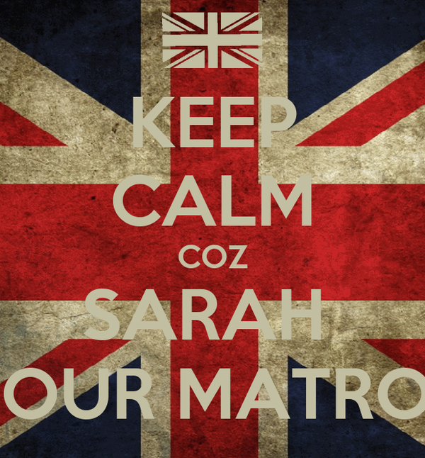 KEEP CALM COZ SARAH  IS OUR MATRON