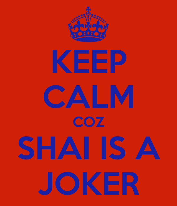 KEEP CALM COZ SHAI IS A JOKER