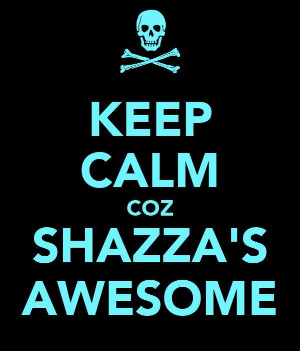 KEEP CALM COZ SHAZZA'S AWESOME