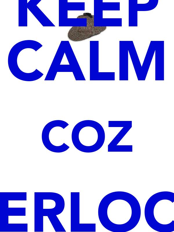 KEEP CALM COZ SHERLOCKS COMING !