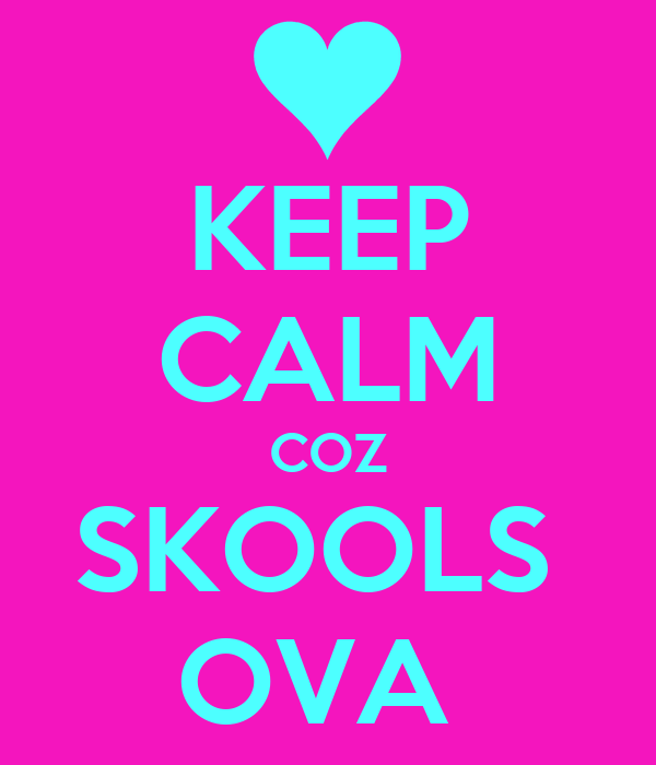 KEEP CALM COZ SKOOLS  OVA