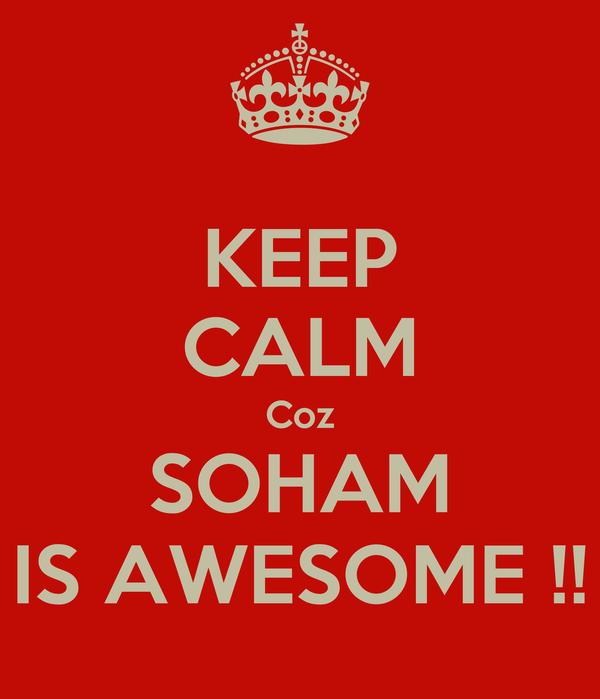 KEEP CALM Coz SOHAM IS AWESOME !!