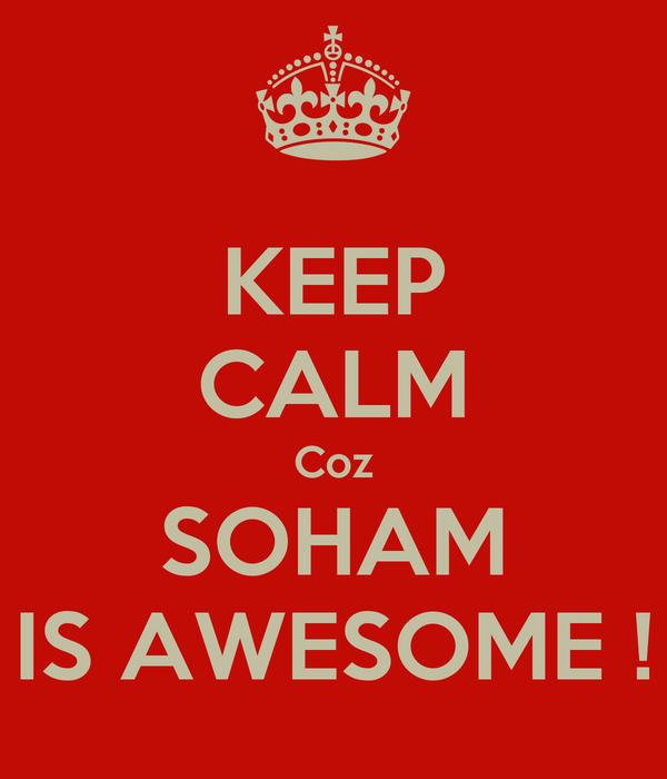 KEEP CALM Coz SOHAM IS AWESOME !