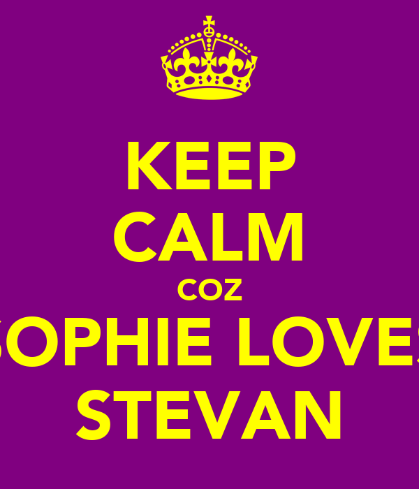 KEEP CALM COZ SOPHIE LOVES STEVAN