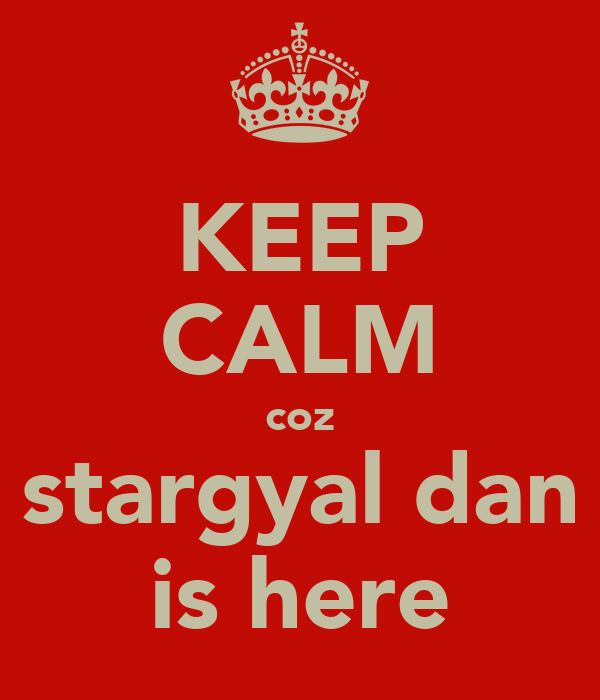 KEEP CALM coz stargyal dan is here