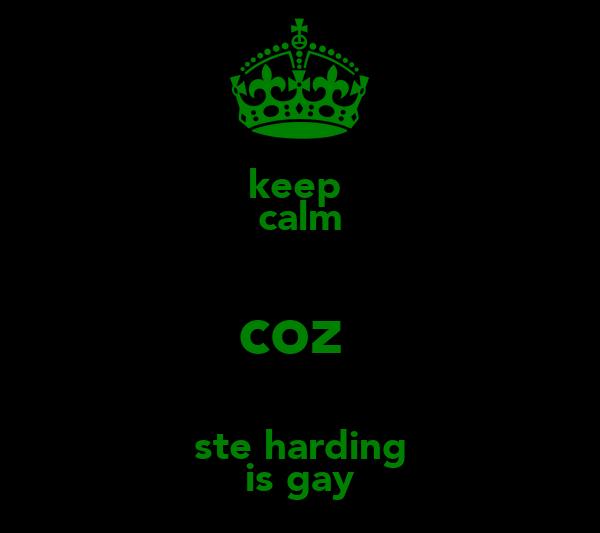 keep  calm coz  ste harding is gay