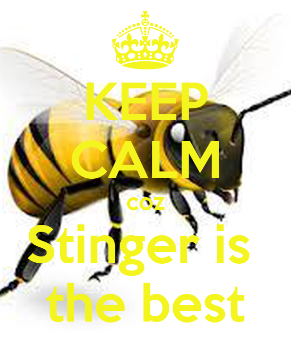 KEEP CALM coz Stinger is  the best