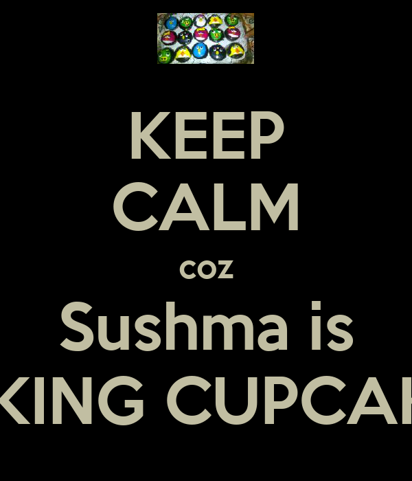 KEEP CALM coz Sushma is BAKING CUPCAKES