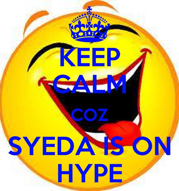 KEEP CALM COZ SYEDA IS ON HYPE