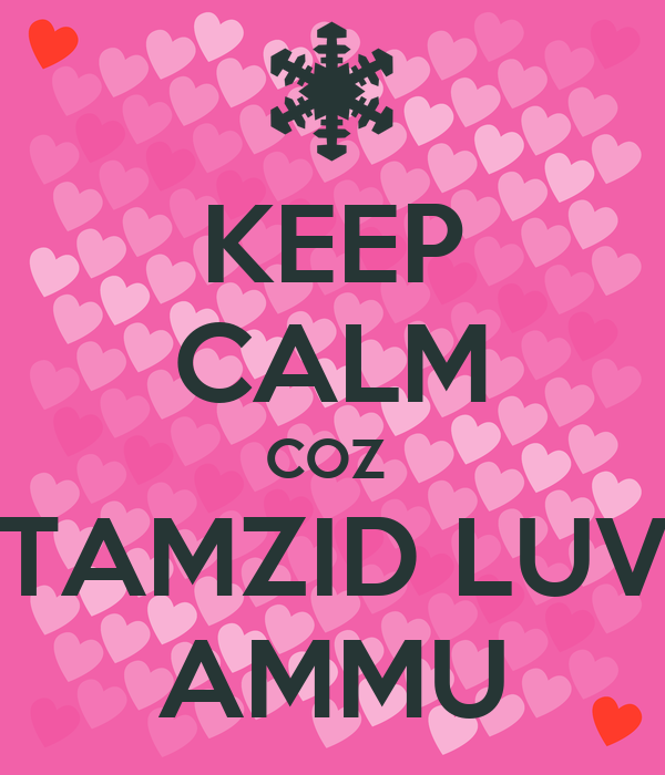 KEEP CALM COZ  TAMZID LUV AMMU