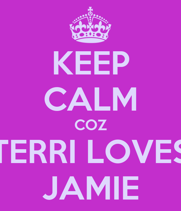 KEEP CALM COZ TERRI LOVES JAMIE