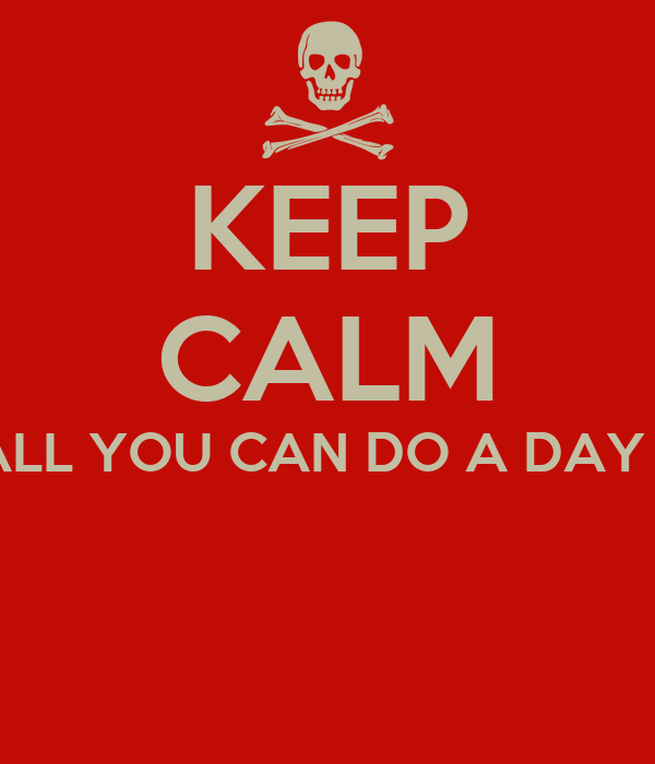 KEEP CALM COZ THAT IS ALL YOU CAN DO A DAY BEFORE EXAM