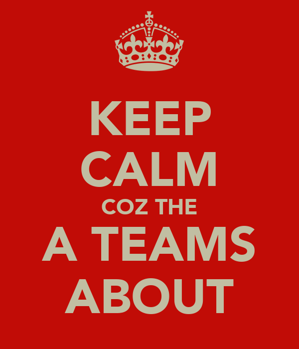 KEEP CALM COZ THE A TEAMS ABOUT