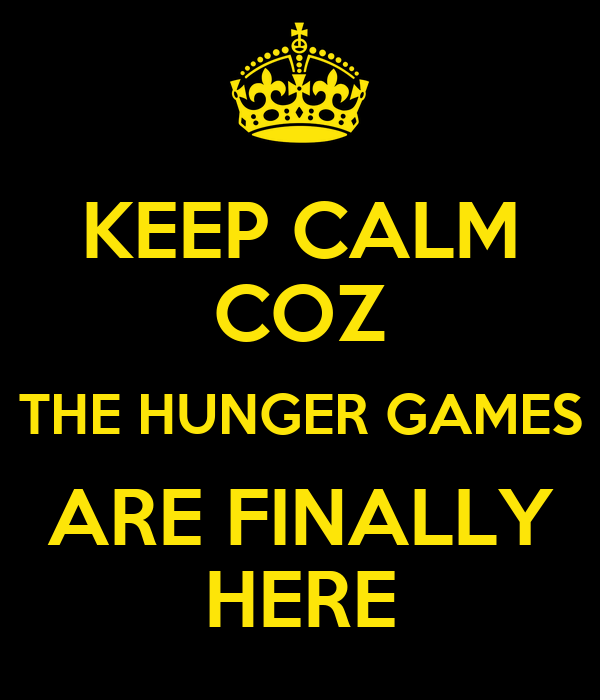 KEEP CALM COZ THE HUNGER GAMES ARE FINALLY HERE