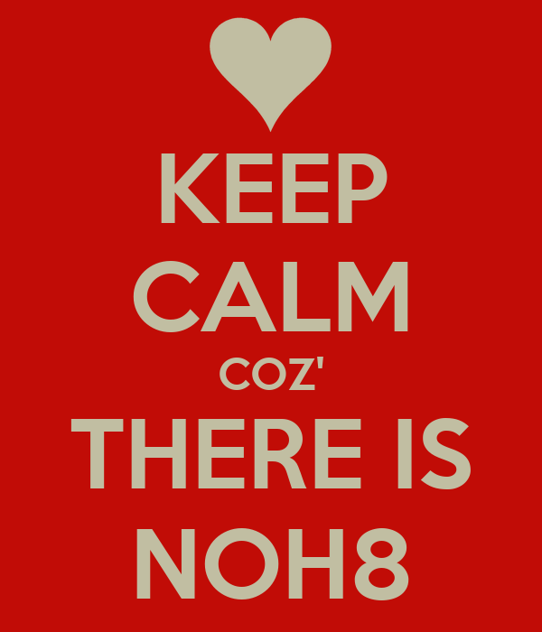 KEEP CALM COZ' THERE IS NOH8
