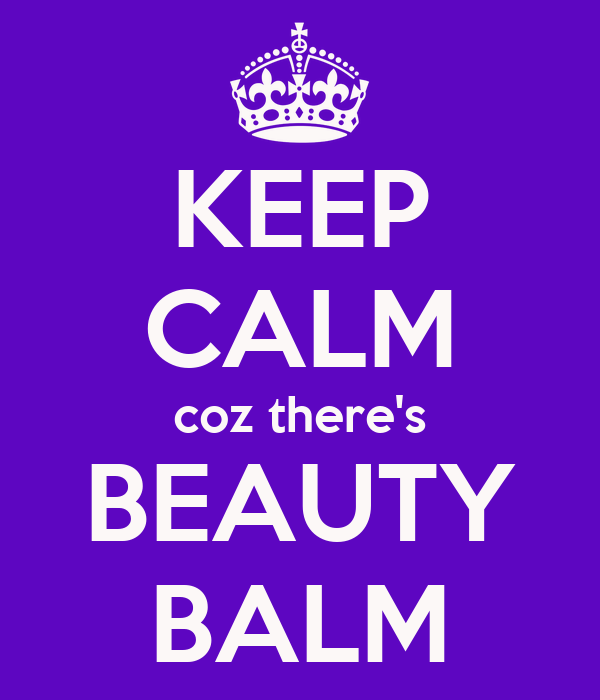 KEEP CALM coz there's BEAUTY BALM