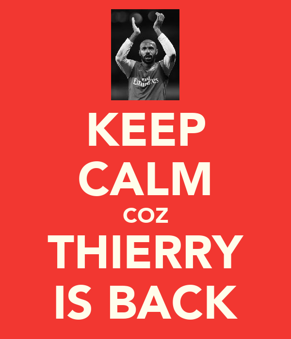 KEEP CALM COZ THIERRY IS BACK