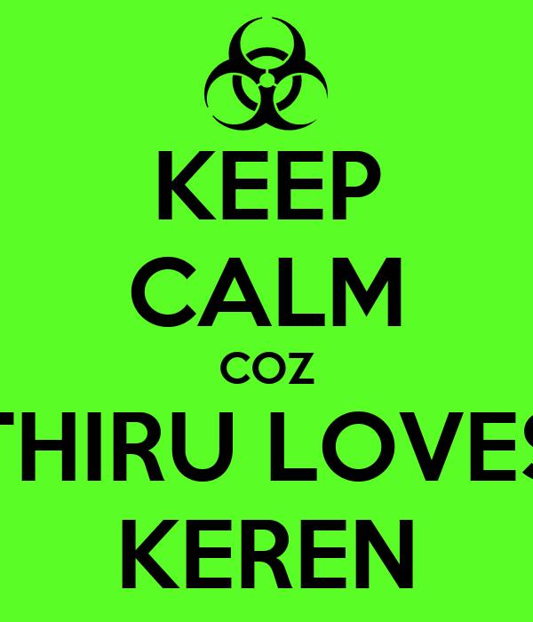 KEEP CALM COZ THIRU LOVES KEREN