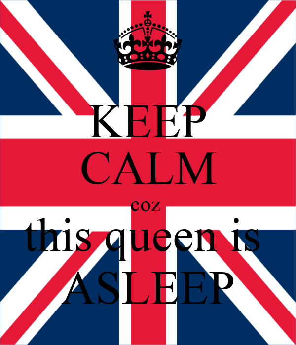 KEEP CALM coz  this queen is  ASLEEP