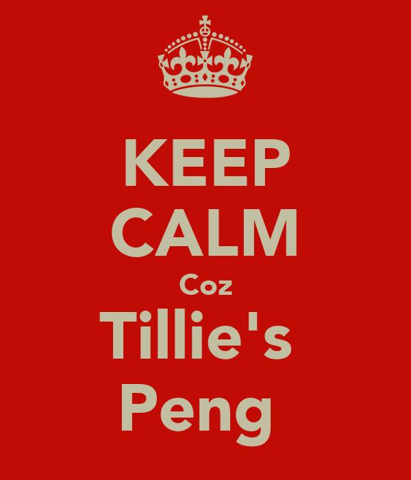 KEEP CALM Coz Tillie's  Peng
