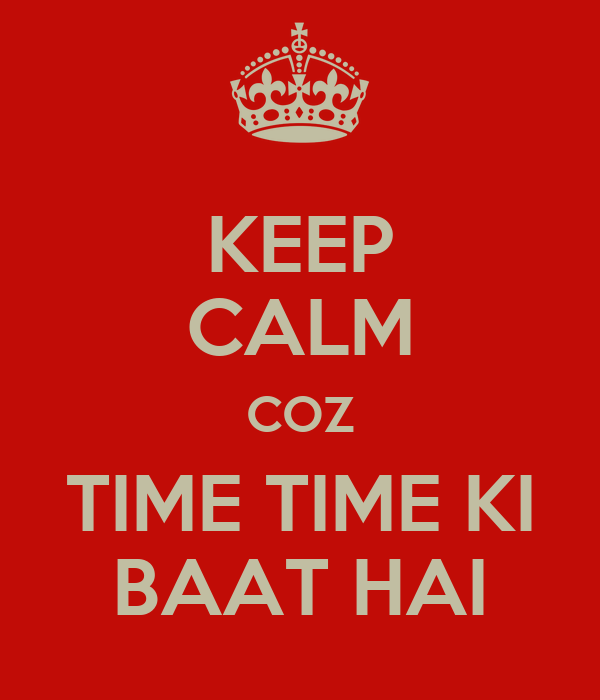 KEEP CALM COZ TIME TIME KI BAAT HAI
