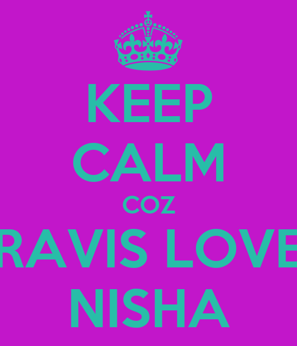KEEP CALM COZ TRAVIS LOVES NISHA