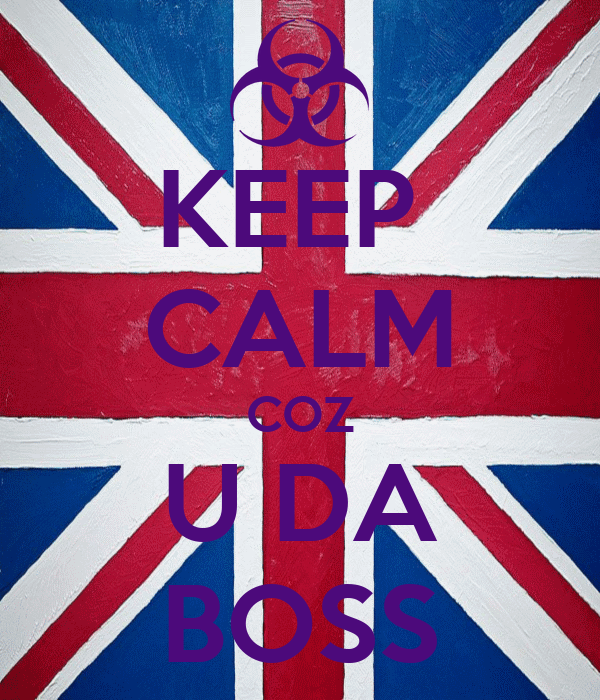 KEEP  CALM COZ U DA BOSS