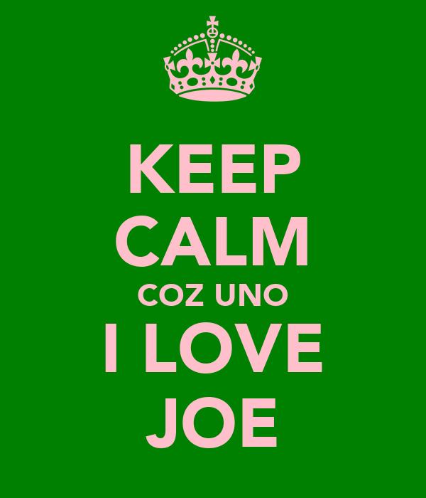 KEEP CALM COZ UNO I LOVE JOE
