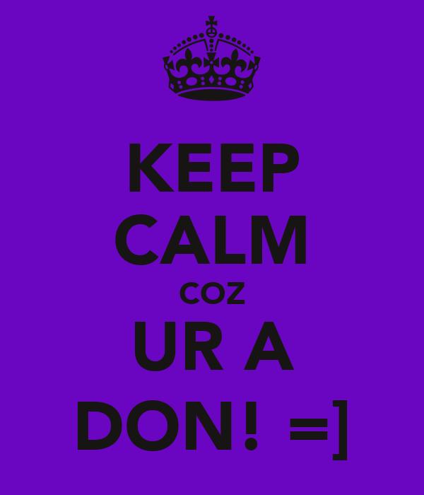 KEEP CALM COZ UR A DON! =]