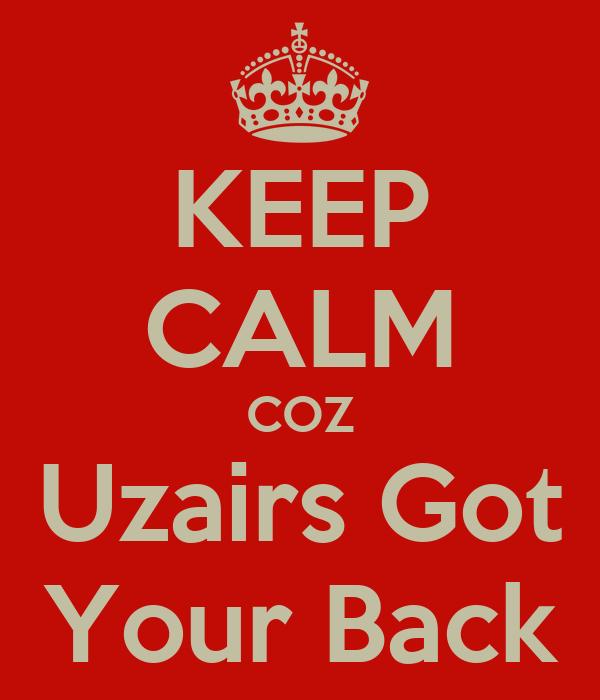 KEEP CALM COZ Uzairs Got Your Back