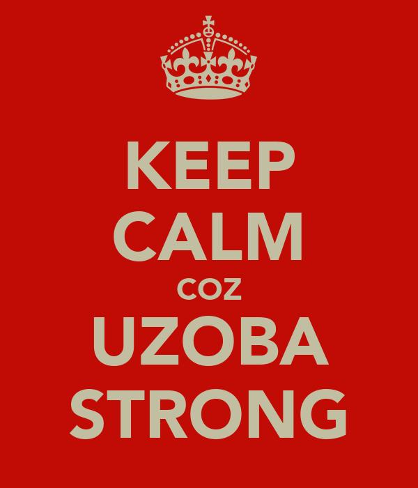 KEEP CALM COZ UZOBA STRONG
