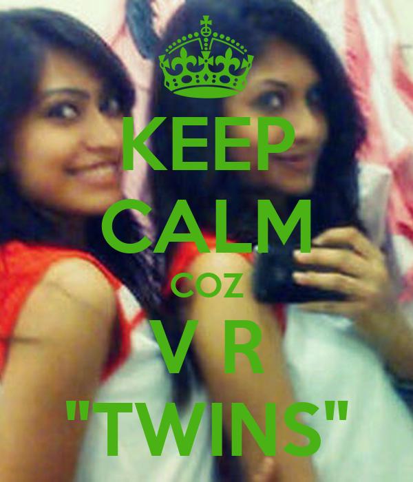 "KEEP CALM COZ V R ""TWINS"""