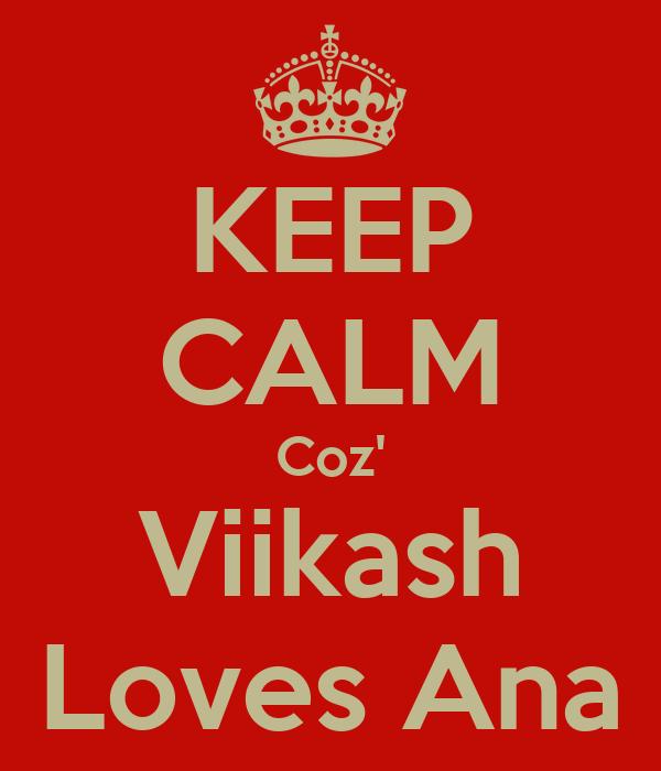 KEEP CALM Coz' Viikash Loves Ana