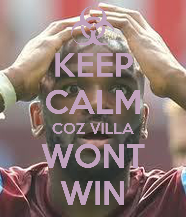 KEEP CALM COZ VILLA WONT WIN