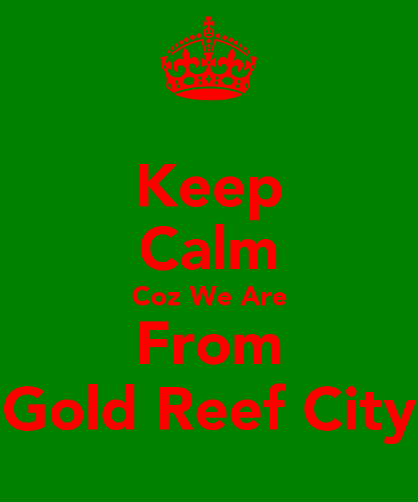 Keep Calm Coz We Are From Gold Reef City