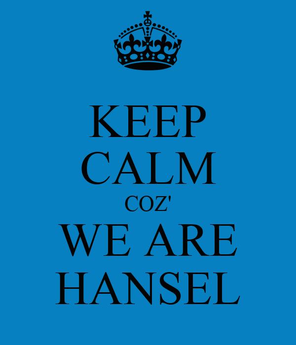 KEEP CALM COZ' WE ARE HANSEL