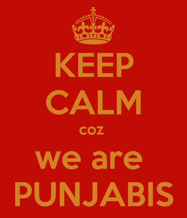 KEEP CALM coz  we are  PUNJABIS