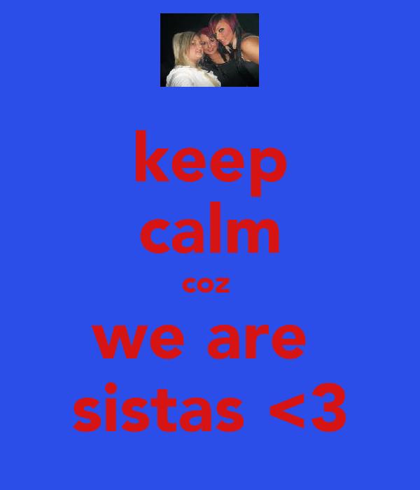keep calm coz  we are  sistas <3