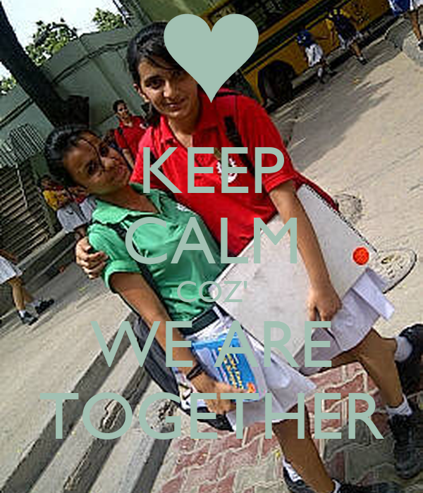 KEEP CALM COZ' WE ARE TOGETHER