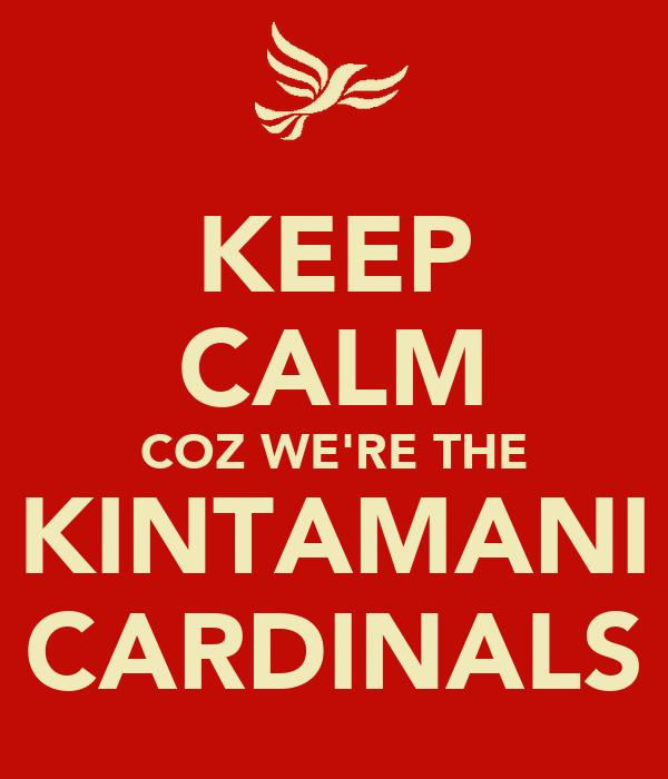 KEEP CALM COZ WE'RE THE KINTAMANI CARDINALS