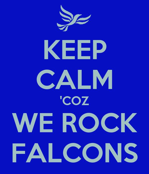 KEEP CALM 'COZ WE ROCK FALCONS