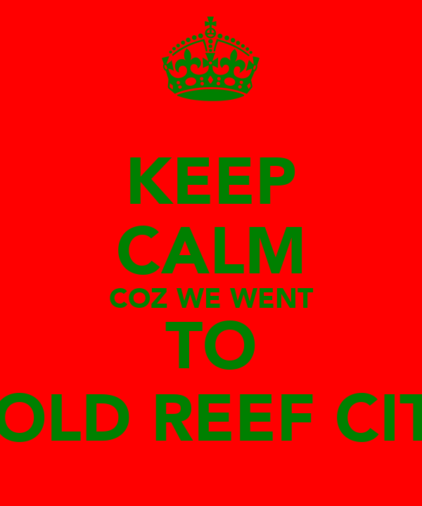 KEEP CALM COZ WE WENT TO GOLD REEF CITY
